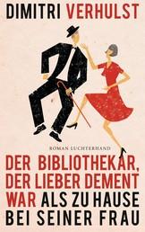 Der Bibliothekar, der lieber dement war als zu Hause bei seiner Frau - Roman