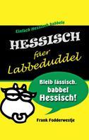 Frank Fodderwestje: Hessisch fäer Labbeduddel