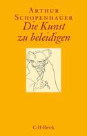 Arthur Schopenhauer: Die Kunst zu beleidigen