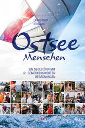 Ostseemenschen - Ein Segeltörn mit 51 bemerkenswerten Begegnungen