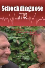 Schockdiagnose ALS. Leben und Pflegen: Zwei Seiten einer unheilbaren Krankheit - Medizinische Biografie