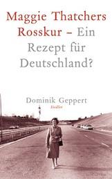 Maggie Thatchers Rosskur - Ein Rezept für Deutschland ? - Ein Essay