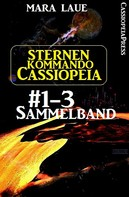 Mara Laue: Sternenkommando Cassiopeia, Band 1-3: Sammelband (Science Fiction Abenteuer) ★★★★