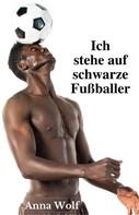 Anna Wolf: Ich stehe auf schwarze Fußballer