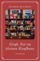 Elisabeth Dreisbach: Große Not im kleinen Kaufhaus
