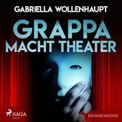 Grappa macht Theater - Krimikomödie (Ungekürzt)