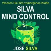 Silva Mind Control - Wecken Sie Ihre verborgenen Kräfte (Ungekürzt)