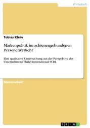 Markenpolitik im schienengebundenen Personenverkehr - Eine qualitative Untersuchung aus der Perspektive des Unternehmens Thalys International SCRL