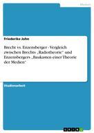 """Friederike John: Brecht vs. Enzensberger - Vergleich zwischen Brechts """"Radiotheorie"""" und Enzensbergers """"Baukasten einer Theorie der Medien"""""""