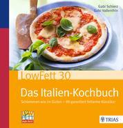 LowFett30 - Das Italien-Kochbuch - Schlemmen wie im Süden - 90 garantiert fettarme Klassiker