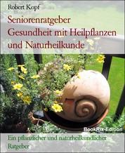 Seniorenratgeber Gesundheit mit Heilpflanzen und Naturheilkunde - Ein pflanzlicher und naturheilkundlicher Ratgeber
