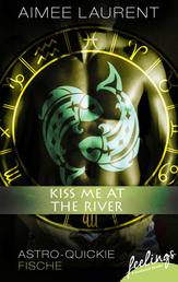 Kiss me at the River! - - Astro-Quickie: Fische -