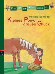 Erst ich ein Stück, dann du - Kleines Pony, großes Glück - Für das gemeinsame Lesenlernen ab der 1. Klasse