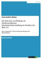 Anne-Kathrin Bieber: Die Relevanz von Weblogs im Modejournalismus. Informationsbeschaffung im Zeitalter des Web 2.0