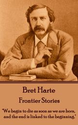 """Frontier Stories - """"We begin to die as soon as we are born, and the end is linked to the beginning."""""""