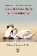 Richard C. Schwartz, Ph.D.: Introducción al modelo de los sistemas de la familia interna
