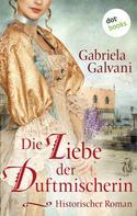 Gabriela Galvani: Die Liebe der Duftmischerin ★★★★