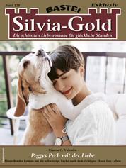 Silvia-Gold 128 - Liebesroman - Peggys Pech mit der Liebe