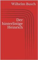 Wilhelm Busch: Der hinterlistige Heinrich