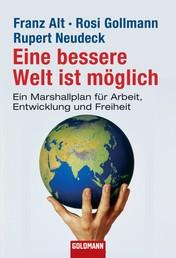 Eine bessere Welt ist möglich - Ein Marshallplan für Arbeit, Entwicklung und Freiheit