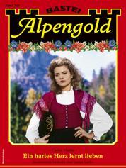 Alpengold 348 - Heimatroman - Ein hartes Herz lernt lieben