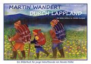 Martin wandert durch Lappland - die letzte Wildniss im Norden Europas - Ein Bilderbuch für junge Naturfreunde von Renate Müller