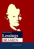 Gotthold Ephraim Lessing: Lessings Dramen