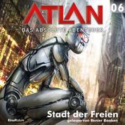 Atlan - Das absolute Abenteuer 06: Stadt der Freien