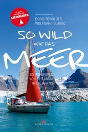 So wild wie das Meer - Unter Segeln von der Adria in die Arktis