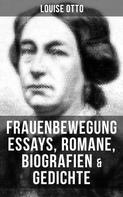 Louise Otto: Louise Otto: Frauenbewegung Essays, Romane, Biografien & Gedichte