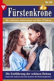 Fürstenkrone 153 – Adelsroman - Die Entführung der schönen Helena