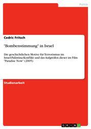 """""""Bombenstimmung"""" in Israel - Die geschichtlichen Motive für Terrorismus im Israel-Palästina-Konflikt und das Aufgreifen dieser im Film """"Paradise Now"""" (2005)"""