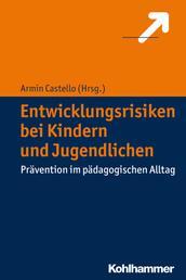 Entwicklungsrisiken bei Kindern und Jugendlichen - Prävention im pädagogischen Alltag