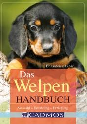 Das Welpen Handbuch - Auswahl - Ernährung - Erziehung