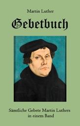 Gebetbuch - Sämtliche Gebete Martin Luthers in einem Band