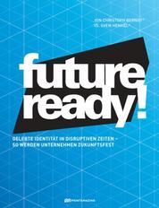 Future-ready! - Gelebte Identität in disruptiven Zeiten - so werden Unternehmen zukunftsfest