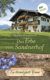 Das Erbe vom Sandnerhof - Ein Heimatglück-Roman - Band 15