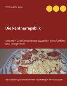 Wilfried Rabe: Die Rentnerrepublik