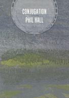 Phil Hall: Conjugation