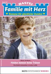 Familie mit Herz 56 - Familienroman - Helden kennen keine Tränen