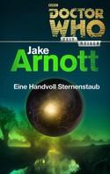 Jake Arnott: Doctor Who - Zeitreisen 5: Eine Handvoll Sternenstaub ★★★★★