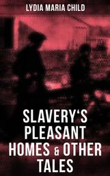 Slavery's Pleasant Homes & Other Tales - The Quadroons, Charity Bowery, The Emancipated Slaveholders, Anecdote of Elias Hicks, The Black Saxons & Jan and Zaida