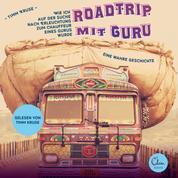Roadtrip mit Guru - Wie ich auf der Suche nach Erleuchtung zum Chauffeur eines Gurus wurde - Wie ich auf der Suche nach Erleuchtung zum Chauffeur eines Gurus wurde. Eine wahre Geschichte