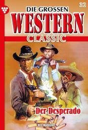 Die großen Western Classic 32 – Western - Der Desperado