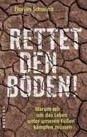 Florian Schwinn: Rettet den Boden!