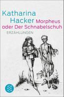 Katharina Hacker: Morpheus oder Der Schnabelschuh ★★★★