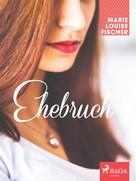 Marie Louise Fischer: Ehebruch