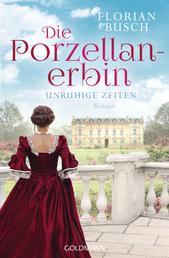 Die Porzellan-Erbin - Unruhige Zeiten - Roman - Die Porzellan-Saga 1