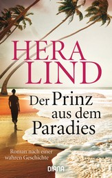 Der Prinz aus dem Paradies - Roman nach einer wahren Geschichte