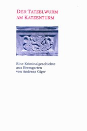Der Tatzelwurm am Katzenturm - Eine Kriminalgeschichte aus Bremgarten
